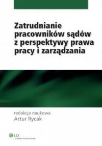 Zatrudnianie pracowników sądów z perspektywy prawa pracy i zarządzania - okładka książki