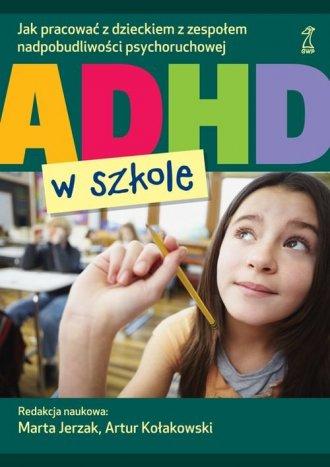 ADHD w szkole. Jak pracować z dzieckiem - okładka książki