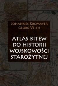Atlas bitew do historii wojskowości starożytnej - okładka książki
