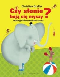 Czy słonie boją się myszy? Historyjki dla ciekawskich dzieci - okładka książki
