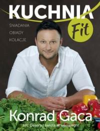 Kuchnia FIT - Konrad Gaca - okładka książki