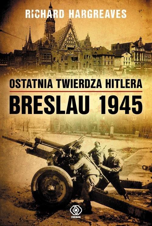 Ostatnia twierdza Hitlera. Breslau - okładka książki