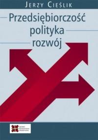 Przedsiębiorczość, polityka, rozwój - okładka książki