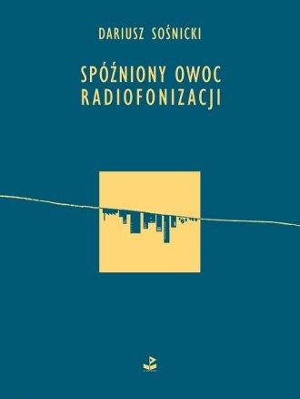 Spóźniony owoc radiofonizacji - okładka książki