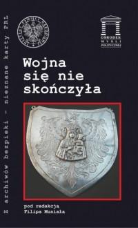 Wojna się nie skończyła. Seria: Z archiwów bezpieki - nieznane karty PRL - okładka książki