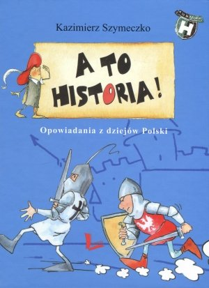 A to historia! Opowiadania z dziejów - okładka książki