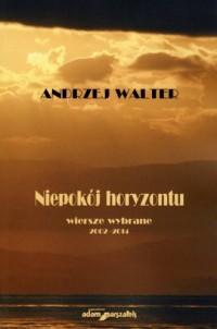 Andrzej Walter Niepokój horyzontu. Wiersze wybrane 2002?2014 - okładka książki