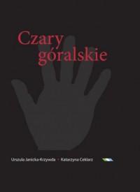 Czary góralskie. Słownik magii Podtatrza i okolic - okładka książki