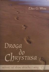 Droga do Chrystusa. Wolność od obaw, strachu i winy - okładka książki