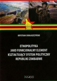 Etnopolityka jako funkcjonalny element kształtujący system polityczny Republiki Zimbabwe - okładka książki