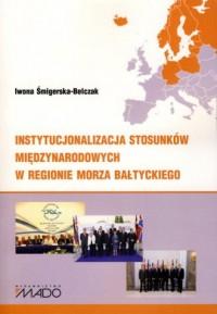 Instytucjonalizacja stosunków międzynarodowych - okładka książki
