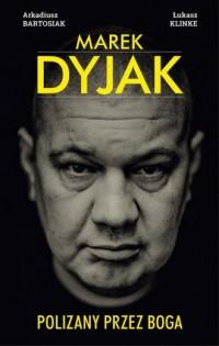 Marek Dyjak. Polizany przez Boga - okładka książki