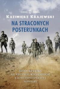 Na straconych posterunkach. Armia Krajowa na kresach wschodnich II Rzeczypospolitej 1939-1945 - okładka książki