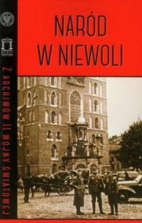 Naród w niewoli. Seria: Z archiwów II Wojny Światowej - okładka książki