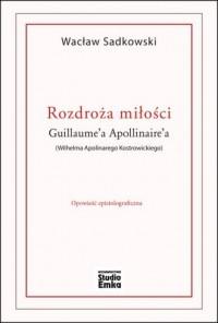 Rozdroża miłości Guillaume Apollinairea - okładka książki