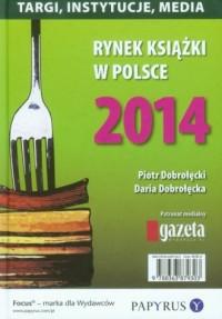 Rynek książki w Polsce 2014 .Targi, instytucje, media - okładka książki