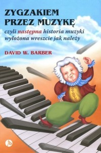Zygzakiem przez muzykę czyli następna historia muzyki wyłożona wreszcie jak należy - okładka książki