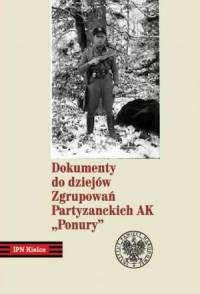Dokumenty do dziejów Zgrupowań Partyzanckich AK Ponury - okładka książki