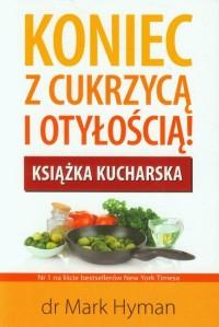 Koniec z cukrzycą i otyłością. Książka kucharska - okładka książki
