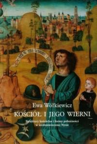 Kościół i jego wierni. Struktury kościelne i formy pobożności w średniowiecznej Nysie - okładka książki