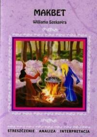 Makbet Williama Szekspira. Streszczenie, analiza, interpretacja - okładka podręcznika