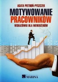 Motywowanie pracowników. Wskazówki dla menedżerów - okładka książki