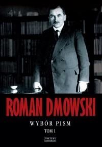 Wybór pism. Tom 1 - Roman Dmowski - okładka książki