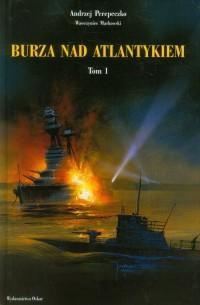 Burza nad Atlantykiem. Tom 1 - Andrzej Perepeczko - okładka książki
