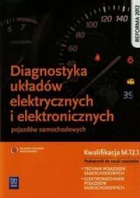 Diagnostyka układów elektrycznych i elektronicznych pojazdów samochodowych. Szkoła ponadgimnazjalna. Podręcznik do nauki zawodów technik pojazdów samochodowych, elektromechanik pojazdów samochodowych - okładka podręcznika