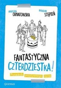 Fantastyczna czterdziestka! Poradnik pozytywnego życia - okładka książki