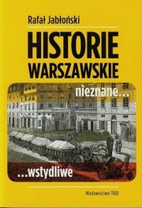 Historie warszawskie nieznane, wstydliwe - okładka książki