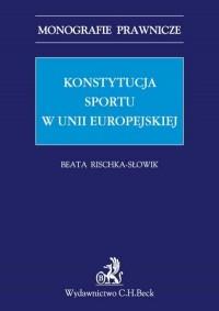 Konstytucja sportu w Unii Europejskiej. Seria: Monografie prawnicze - okładka książki