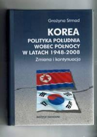 Korea. Polityka Południa wobec Północy w latach 1948-2008. Zmiana i kontynuacja - okładka książki