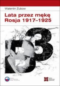 Lata przez mękę. Rosja 1917-1925 - okładka książki