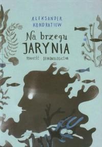 Na brzegu Jarynia - Aleksander Kondratiew - okładka książki