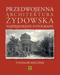 Przedwojenna architektura żydowska. Najpiękniejsze fotografie. - okładka książki