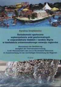 Świadomość społeczna wykorzystania wód geotermalnych w województwie łódzkim i landzie Styria w kontekście zrównoważonego rozwoju regionów - okładka książki