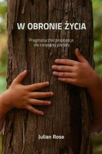 W obronie życia. Pragmatyczne propozycje dla cierpiącej planety - okładka książki