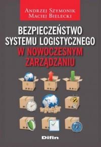 Bezpieczeństwo systemu logistycznego w nowoczesnym zarządzaniu - okładka książki
