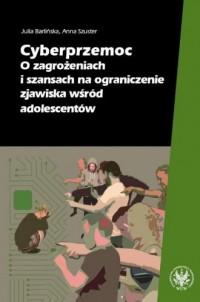 Cyberprzemoc. O zagrożeniach i szansach na ograniczanie zjawiska wśród adolescentów - okładka książki