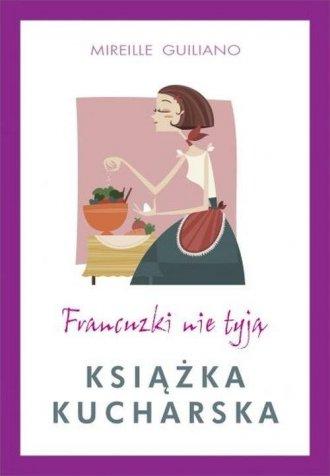 Francuzki nie tyją. Książka kucharska - okładka książki