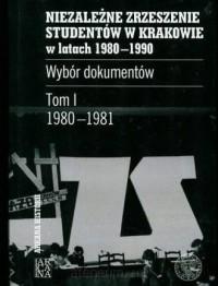 Niezależne Zrzeszenie Studentów w Krakowie w latach 1980-1990. Wybór dokumentów. Tom 1. 1980-1981 - okładka książki
