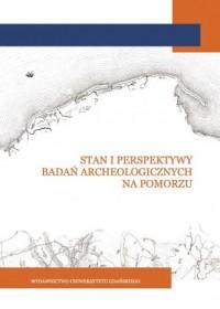 Stan i perspektywy badań archeologicznych na Pomorzu - okładka książki