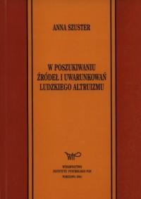 W poszukiwaniu źródeł i uwarunkowań ludzkiego altruizmu - okładka książki