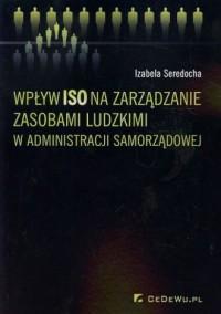 Wpływ ISO na zarządzanie zasobami ludzkimi w administracji samorządowej - okładka książki