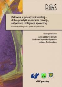 Człowiek w przestrzeni lokalnej - dobre praktyki wspierania rozwoju, aktywizacji i integracji społecznej. Konteksty teoretyczne i społeczno-polityczne - okładka książki