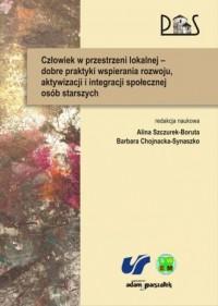 Człowiek w przestrzeni lokalnej - dobre praktyki wspierania rozwoju, aktywizacji i integracji społecznej osób starszych - okładka książki