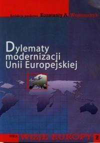 Dylematy modernizacji Unii Europejskiej. Seria: Wizje Europy 2 - okładka książki