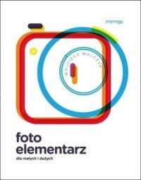 Foto. Elementarz dla małych i dużych - okładka książki