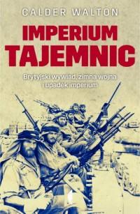 Imperium tajemnic. Brytyjski wywiad, zimna wojna i upadek imperium - okładka książki